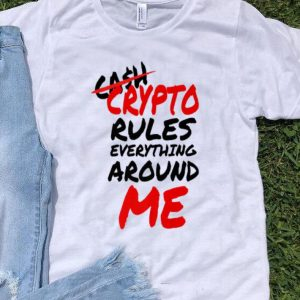 Not Cast Crypto Rule Everything Around Me shirt
