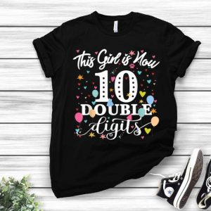 This Girl Is Now 10 Double Digits shirt
