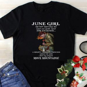 Hot June girl do not mistake my quiet and gentle spirit for weakness shirt