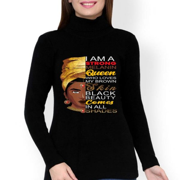 I Am Strong Melanin Queen Who Loves My Brown Skin Black Beauty shirt