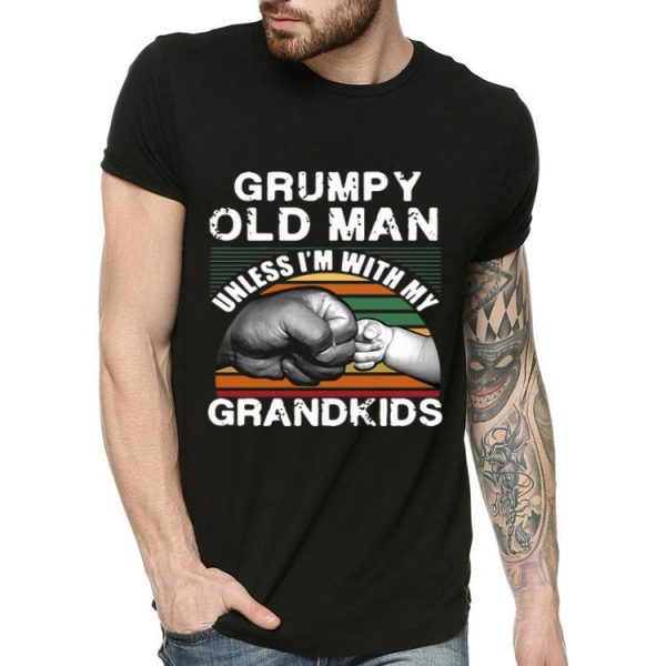 Vintage Grumpy Old Man Unless I'm With My Grandkids shirt