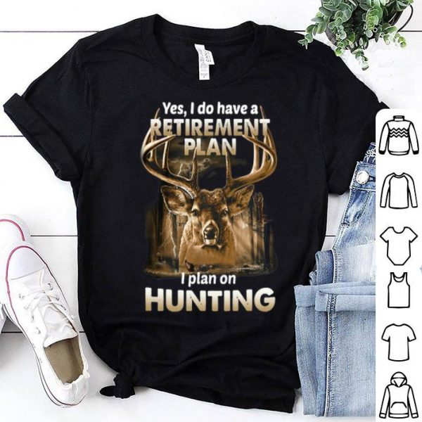 Yes I Do Have A Retirement Plan I Plan On Hunting Deer shirt