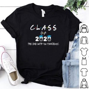 Class Of 2020 The One With The Pandemic Covid-19 shirt