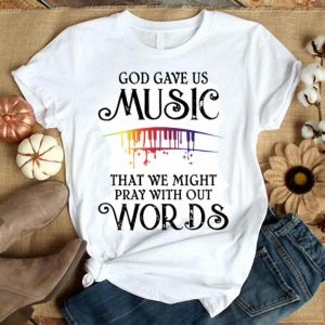 God Gave Us Music That We Might Pray With Out Words shirt