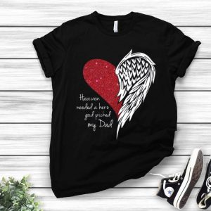 Heart Angel Wing Heaven Needed A Hero God Picked My Dad shirt