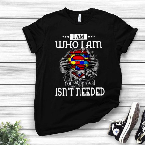 I Am Who I Am Your Approval Isn't Needed Autism Awareness shirt