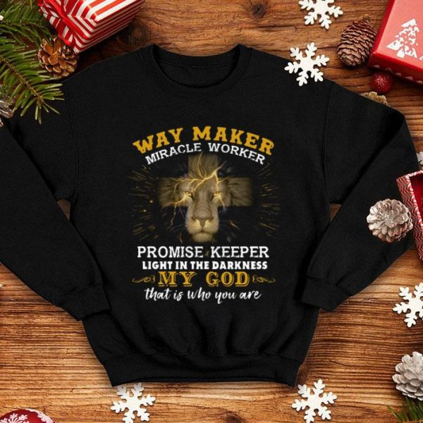 Lion Way Maker Miracle Worker Promise Keeper Light In The Darkness shirt