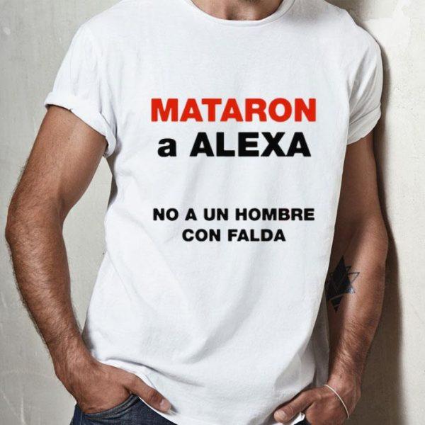 Mataron A Alexa No A Un Hombre Con Falda shirt