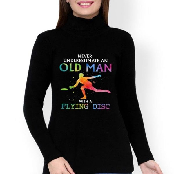 Never Underestimate An Old Man With A Flying Disc shirt
