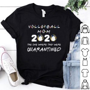 Volleyball Mom 2020 The One Where They Were Quarantined Covid-19 shirt