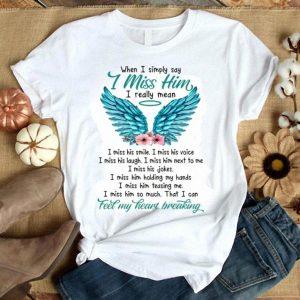 When I Simply Say I Miss Him I Really Mean Fee My Heart Breaking Angel shirt
