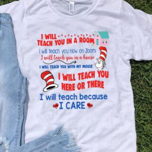 Dr Seuss I Will Teach You In A Room Now On A Zoom shirt