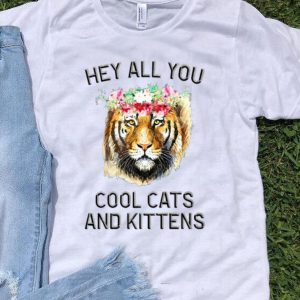 Tiger Flower Joe Exotic Hey All You Cool Cats And Kittens shirt