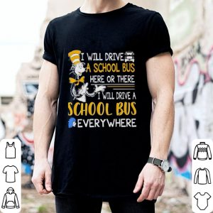 Dr Seuss i will drive a school bus here or there everywhere shirt