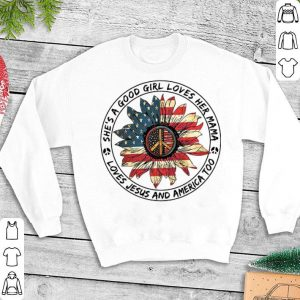 Flower peace sign she's a good girl loves her mama loves Jesus and America flag shirt