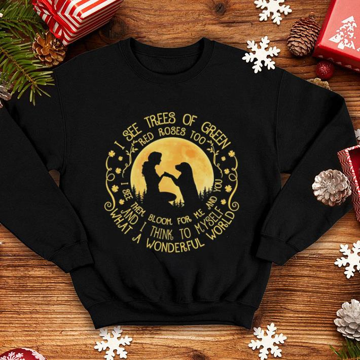 Human and dog I see trees of green red rose too i see them bloom shirt 4 - Human and dog I see trees of green red rose too i see them bloom shirt