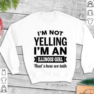I'm not yelling i'm an Illinois girl that's how we talk shirt
