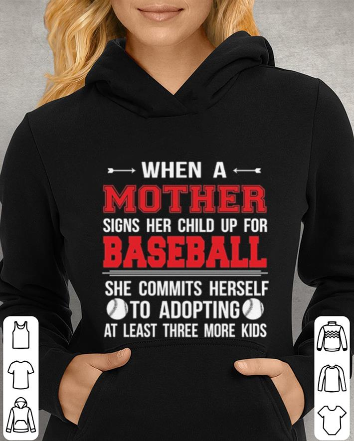 When a mother signs her child up for baseball she commits herself shirt 4 - When a mother signs her child up for baseball she commits herself shirt
