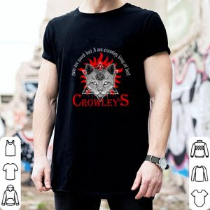 You are good hut i am Crowley king of hell Crowley's shirt