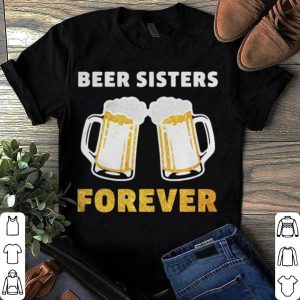 Beer Sisters forever shirt