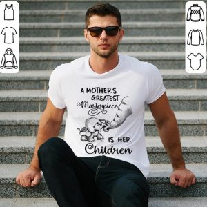 Elephants A mother's greatest masterpiece is her children shirt