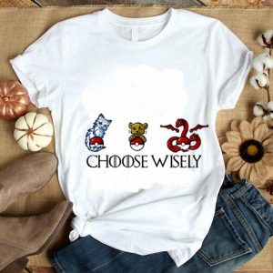Game Of The Thrones Pokemon Choose Wisely shirt