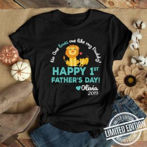 Lion No One Loves Me Like My Daddy happy 1st father's day Olivia 2019 shirt