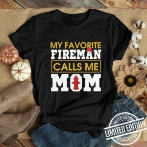 My favourite fireman calls me mom Firefighter shirt