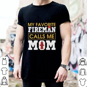 My favourite fireman calls me mom Firefighter shirt