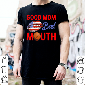 American Good Mom Bad Mouth shirt