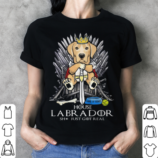 Game Of Bones House Labrador shit just GOT real Game Of Thrones shirt
