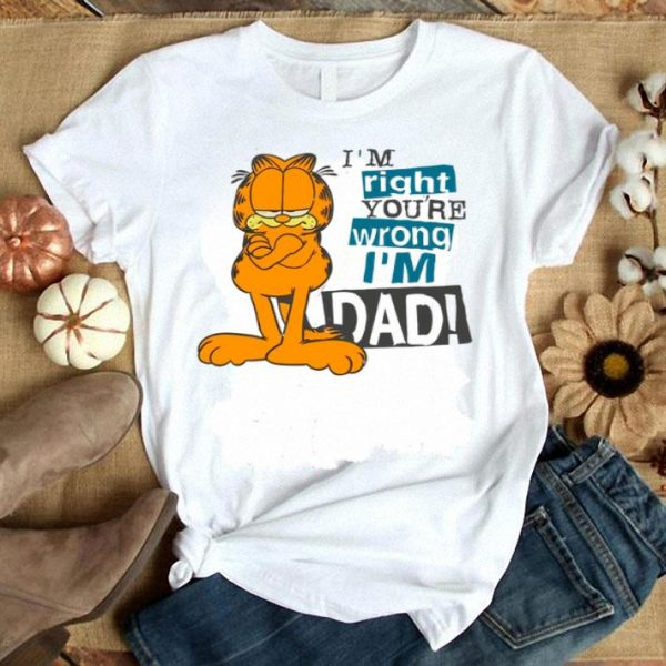 Garfield i'm right you're wrong i'm dad shirt