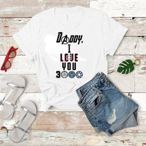 Avengers Endgame Daddy I love you 3000 shirt