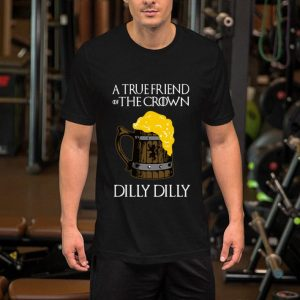 Bud Light Dilly Dilly A True Friend Of The Crown Beer Lover GOT shirt