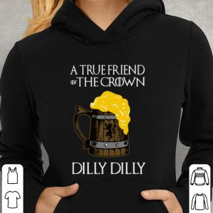 Bud Light Dilly Dilly A True Friend Of The Crown Beer Lover GOT shirt 2