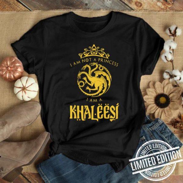 I am not a princess I am a Khaleesi Game Of Thrones shirt