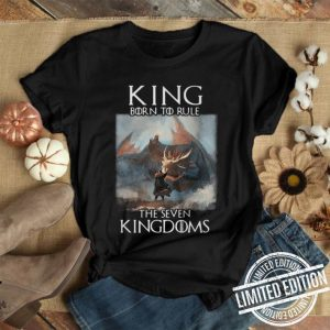 King born to rule the seven kingdoms Game Of Thrones shirt