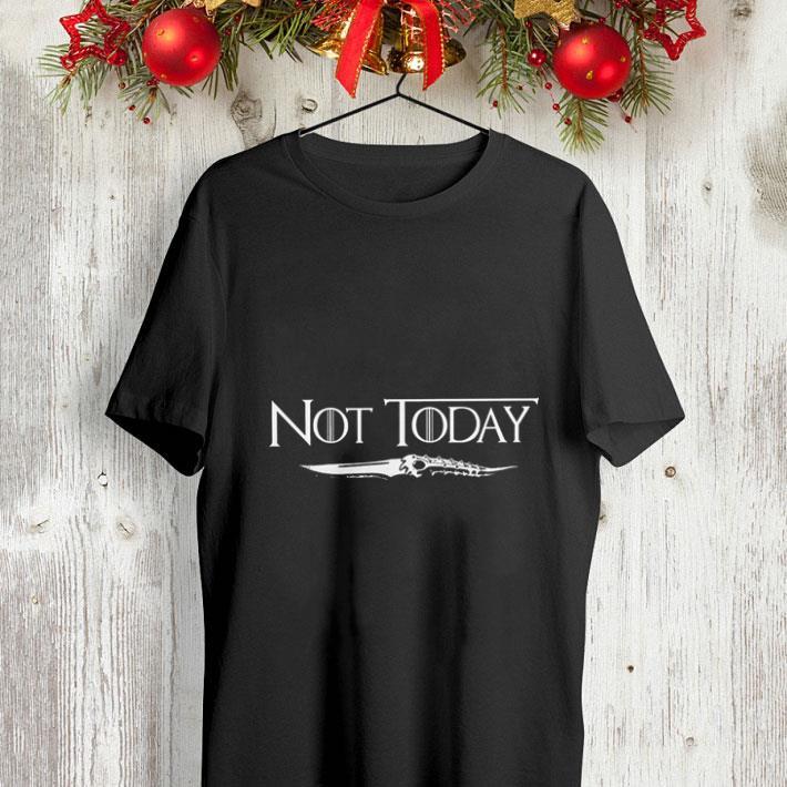 66e93059e0a42 Not today Game Of Thrones shirt, hoodie, sweater, longsleeve t-shirt