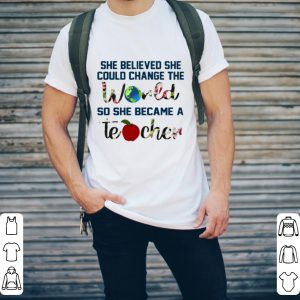 She Believed She Could Change The World So She Became A Teacher shirt