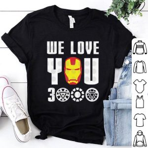 We Love You 3000 Iron Man Marvel Avengers Endgame shirt