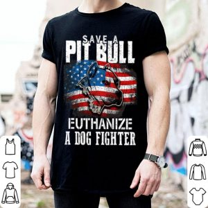 America flag Save a Pit bull Euthanize a dog fighter shirt
