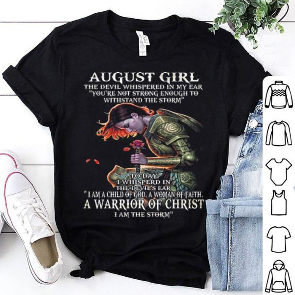 August girl the Devil whispered in my ear a warrior of Christ shirt