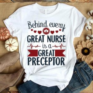 Behind every great nurse is a great preceptor shirt