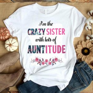 Crazy sister with lots of auntitude ladies shirt