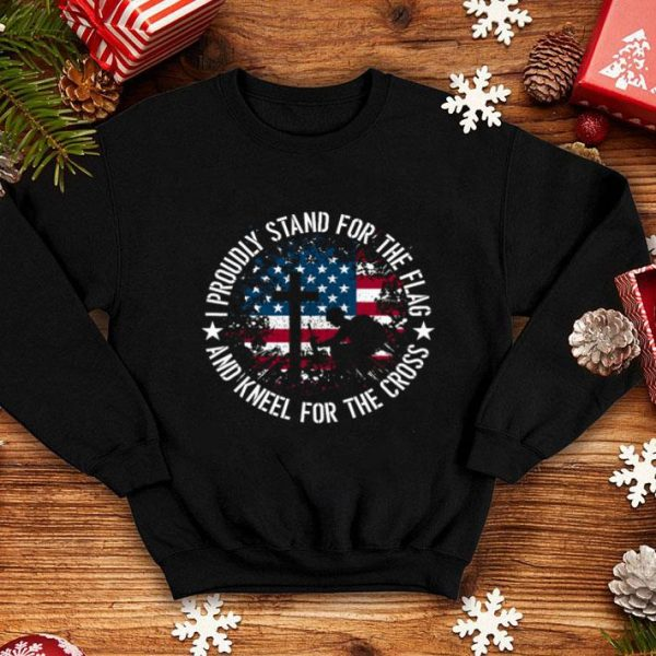 I proudly stand for the flag and kneel for the cross American flag shirt