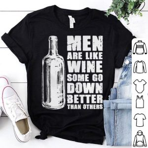 Men are like wine some go down better than others shirt