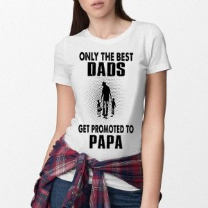 Only the best DADS get promoted to papa shirt