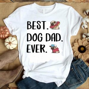 Pug Best Dog Dad Ever shirt