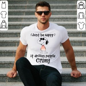 Snoopy Just happy it drives people crazy shirt