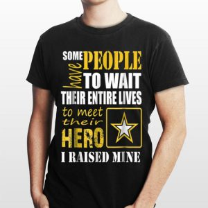 Some People Have To Wait Their Entire Live To Meet Thier Hero shirt